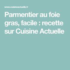 Parmentier au foie gras, facile : recette sur Cuisine Actuelle
