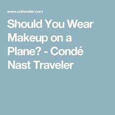 Should You Wear Makeup on a Plane? - Condé Nast Traveler