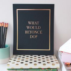 I so need this in my life!  What Would Beyonce Do Gold Foil / Black Print by CharmAndGumption, $15.00