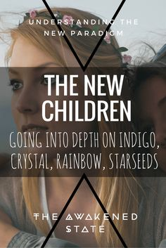 The New Children: Going into Depth on Indigo Children, Crystals, Rainbows, Starseeds & beyond. - The Awakened State. Are you an Indigo or Crystal? Click to read more.