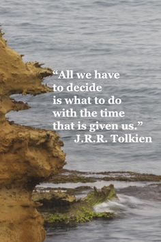 """All we have to decide is what to do with the time that is given us."" - J. R. R. Tolkien  #time #decide #3dlm   www.harvekeronline.com/lifemakeoversystem"