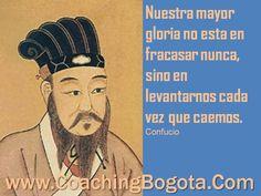 Nuestra mayor gloria no esta en fracasar nunca, sino en levantarnos cada vez que caemos. Confucio  www.CoachingBogota.Com Coaching Bogota