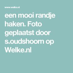 een mooi randje haken. Foto geplaatst door s.oudshoorn op Welke.nl