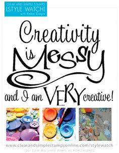 Creativity is Messy....and I'm VERY creative!