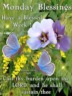 Monday Blessings. Psalms 55:22 KJV - Have a Blessed Week!