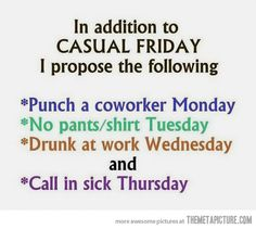 this would Literally be the best work week, since I only work Mon., Tues., Thurs!!  And, I do actually love my job--but I'd be happy to punch OTHER people's co-workers!