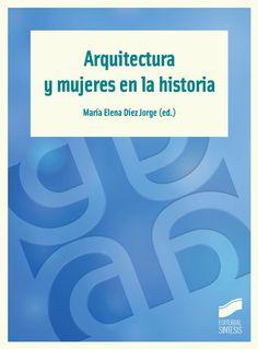 Arquitectura y mujeres en la historia / María Elena Díez Jorge (ed.). + info: http://www.sintesis.com/mujer-y-actualidad-78/arquitectura-y-mujeres-en-la-historia-ebook-2054.html
