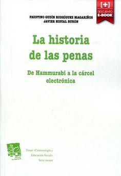 """La historia de las penas: """"de Hammurabi a la cárcel electrónica"""" de Faustino Gudín Rodríguez Magariños, Javier Nistal Burón (2014)"""
