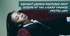 Radiant Jasmin is the Featured Poet at the Lizard Lounge Poetry Jam 11/13/16 http://poetryjam.com
