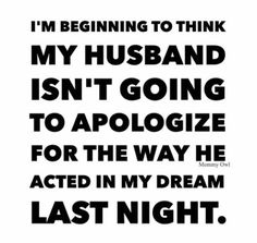 At least every week or so I have to forgive my husband for something he did in my dreams. I mean, the nerve of him, right? Sleeping there like he didn't just totally do the other things. in my mind. From hilarious via New Funny Memes, Haha Funny, Funny Signs, Funny Quotes, Hilarious, Funny Stuff, Funny Sarcasm, Sarcastic Quotes, Quotable Quotes
