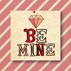Be mine.Valentine,love,typography,cool text, rustic,modern,trendy,girly