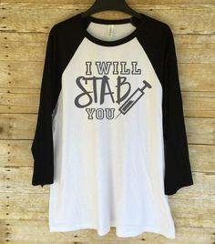 I Will Stab You Shirt Nurse Shirt Nursing Shirt by TheTrendyTribe