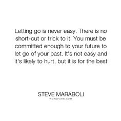 "Steve Maraboli - ""Letting go is never easy. There is no short-cut or trick to it. You must be committed..."". life, inspirational, happiness, letting-go, let-go"
