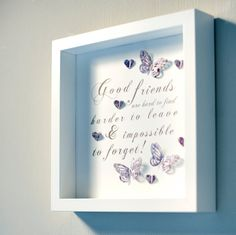 A beautiful gift for a Good Friend. Made to order and colour themes can be made to suit your needs. 3D box frame, the size is 26x26cm, with 3d butterflies, hearts and Swarovski crystals.