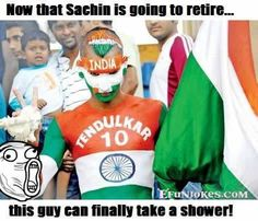 Now Sachin is going to retire this guy can finally take a shower - EFUNJOKES.COM
