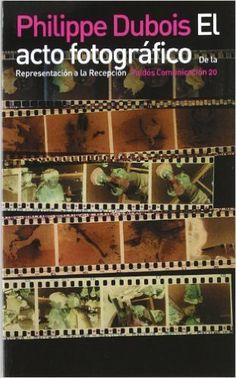 EL ACTO FOTOGRAFICO: De la Representación a la Recepción (Paidos Comunicacion): Amazon.es: Philippe Dubois: Libros