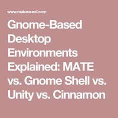 Gnome-Based Desktop Environments Explained: MATE vs. Gnome Shell vs. Unity vs. Cinnamon