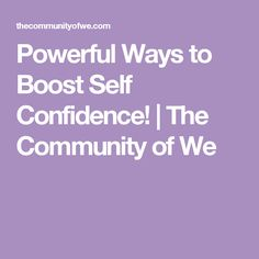 Powerful Ways to Boost Self Confidence! | The Community of We