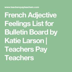 French Adjective Feelings List for Bulletin Board by Katie Larson | Teachers Pay Teachers