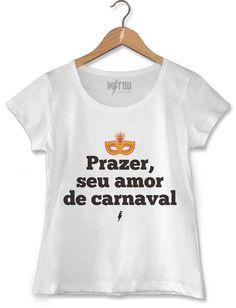 176358220a CAMISETA FEMININA SEU AMOR DE CARNAVAL Camisetas Criativas