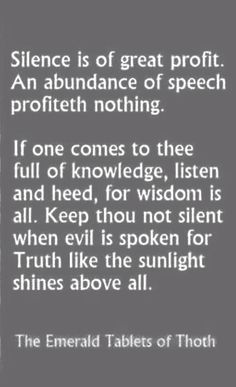 Silence....quote from the Emerald Tablets of Thoth.