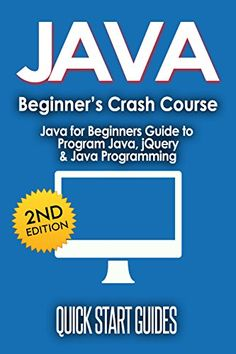 JAVA: 2nd Edition! Beginner's Crash Course - Java for Beginners Guide to: Program Java, jQuery, & Java Programming (Java for Beginners, Learn Java, jQuery, ... Programming Language, Coding Book 1) by Quick Start Guides http://www.amazon.com/dp/B014ECOI1Q/ref=cm_sw_r_pi_dp_E3LBwb1TC0CG1
