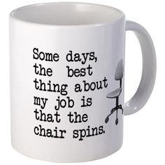 Job Chair Spins Mug on CafePress.com - http://www.cafepress.com/mf/80627437/job-chair-spins_mugs?productId=905832501