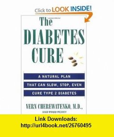 The Diabetes Cure A Natural Plan That Can Slow, Stop, Even Cure Type 2 Diabetes (9780061097256) Dr. Vern Cherewatenko, Paul Perry , ISBN-10: 006109725X  , ISBN-13: 978-0061097256 ,  , tutorials , pdf , ebook , torrent , downloads , rapidshare , filesonic , hotfile , megaupload , fileserve