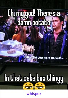 Oh, my god! There's a damn potato      In that cake box thingy