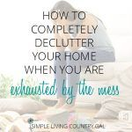 How to declutter when you are overwhelmed. A step by step guide on how to remove the clutter from your home one item at a time. Declutter Your Home One Day At A Time #organize #cleanhouse #declutter @simplelivingcounrtrygal.com