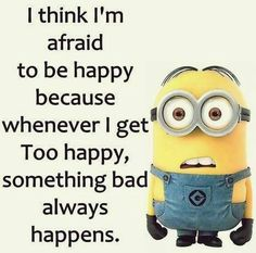 Bad things happen when I'm happy
