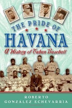 The Pride of Havana: A History of Cuban Baseball by Roberto Gonzalez Echevarria, http://www.amazon.com/dp/0195146050/ref=cm_sw_r_pi_dp_B2n-rb0YARR4J