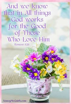 And we know that in All things God works for the Good of those who Love Him. Romans 8:28