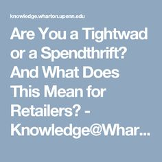 Are You a Tightwad or a Spendthrift? And What Does This Mean for Retailers? - Knowledge@Wharton