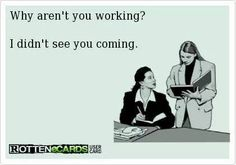 Check out: Funny Ecards - Didn't see you coming. One of our funny daily memes selection. We add new funny memes everyday! Lol, Haha Funny, Hilarious, Funny Stuff, Funny Shit, Funny Things, 5 Things, Work Memes, Work Quotes