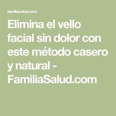 Elimina el vello facial sin dolor con este método casero y natural - FamiliaSalud.com