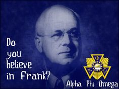 Do you believe in Frank? If you belong to Alpha Phi Omega ... you should :)