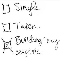 SINGEL? TAKEN? No BUILDING MY EMPIRE