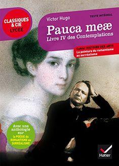 Pauca meae, Livre IV des Contemplations (1856) Suivi d'une anthologie sur la poésie du romantisme au surréalisme / Hugo Victor ; Vincent Michel (annotateur) Hatier, 2016  http://bu.univ-angers.fr/rechercher/description?notice=000818362
