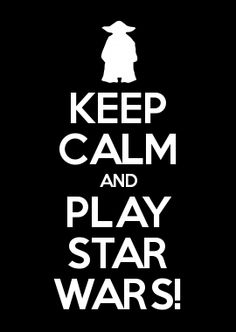 KEEP CALM AND PLAY STAR WARS!