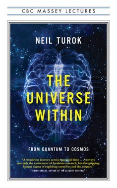The Universe Within: Winner of the Lane Anderson Award, longlisted for the Charles Taylor Prize, shortlisted for the Libris Award for Non-Fiction and selected as an Amazon.ca Best Book  The most anticipated nonfiction book of the season, this year's Massey Lectures is a visionary look at the way the human mind can shape the future by world-renowned physicist Neil Turok. Elegantly written, deeply provocative, and highly inspirational, The Universe Within is, above all, about the future -- of…