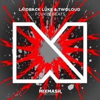 Laidback Luke & TWOLOUD - Fcukin Beats (OUT NOW) by Mixmash Records on SoundCloud