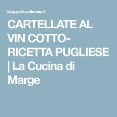 CARTELLATE AL VIN COTTO- RICETTA PUGLIESE | La Cucina di Marge