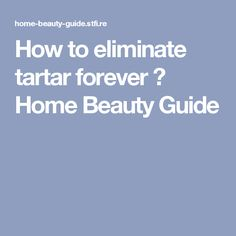 How to eliminate tartar forever ⋆ Home Beauty Guide