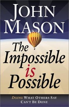 The Impossible Is Possible: Doing What Others Say Can't Be Done by John Mason, http://www.amazon.com/dp/0764227408/ref=cm_sw_r_pi_dp_B.YAqb0P4PXVV