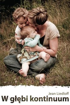 W głębi kontinuum - Liedloff Jean - Mamania Baby Sleep Schedule, Introducing Solids, Good Parenting, New Parents, Self Development, Pregnancy, Maternity, Perfume, Couple Photos