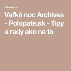 Veľká noc Archives - Polopate.sk - Tipy a rady ako na to