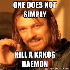 one-does-not-simply-a - ONE DOES NOT SIMPLY KILL A KAKOS DAEMON