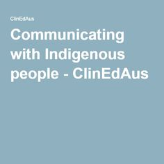 Barriers to Effective Communication Communicating with indigenous people Comment: A resource filled webpage that enables us to communicate effectively with Aboriginal and Torres Strait Islander people