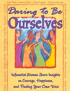 From MariaShriver.com:  Daring to Be Ourselves